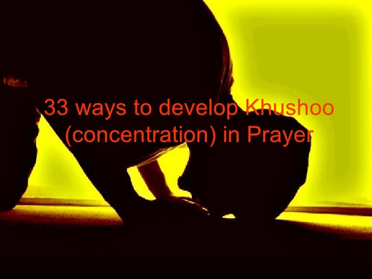 33 ways to develop Khushoo (concentration) in Prayer