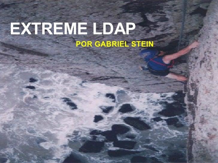 EXTREME LDAP - GABRIEL STEIN
