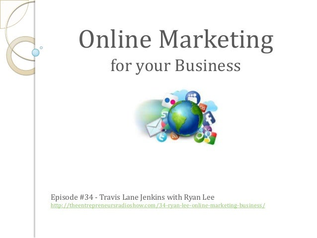 Online Marketing for your Business Episode #34 - Travis Lane Jenkins with Ryan Lee http://theentrepreneursradioshow.com/34...