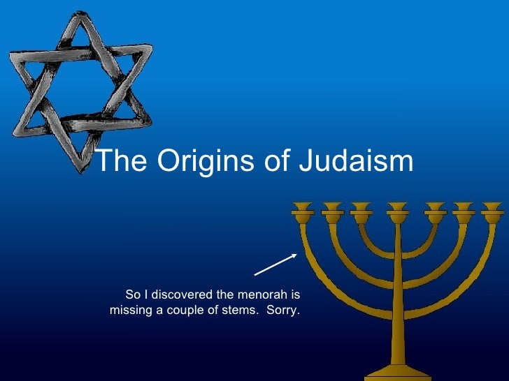 The Origins of Judaism So I discovered the menorah is missing a couple of stems.  Sorry.