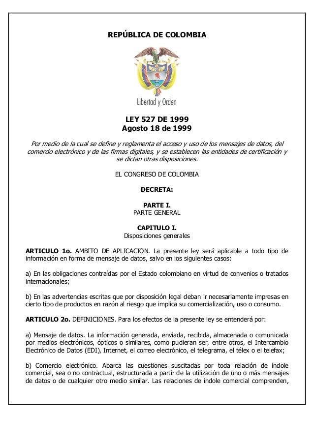 REPÚBLICA DE COLOMBIA LEY 527 DE 1999 Agosto 18 de 1999 Por medio de la cual se define y reglamenta el acceso y uso de los...