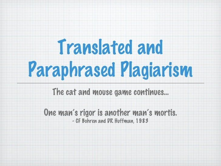 Translated andParaphrased Plagiarism    The cat and mouse game continues...  One man's rigor is another man's mortis.     ...