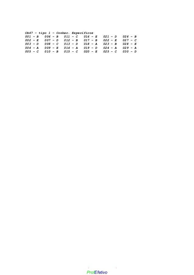 CA47 - tipo 1 – Conhec. Específicos 001 - B 006 - B 011 - C 016 - E 021 - D 026 - B 002 - E 007 - D 012 - B 017 - B 022 - ...