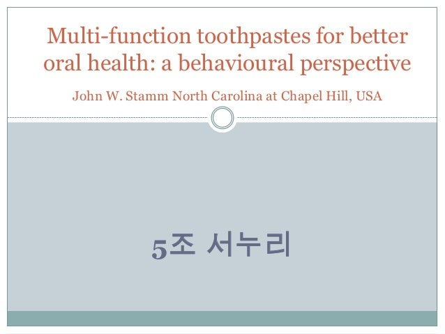 5조 서누리Multi-function toothpastes for betteroral health: a behavioural perspectiveJohn W. Stamm North Carolina at Chapel Hi...
