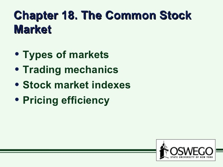 Chapter 18. The Common Stock Market <ul><li>Types of markets </li></ul><ul><li>Trading mechanics </li></ul><ul><li>Stock m...
