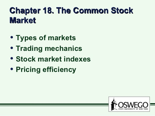 Chapter 18. The Common StockMarket• Types of markets• Trading mechanics• Stock market indexes• Pricing efficiency