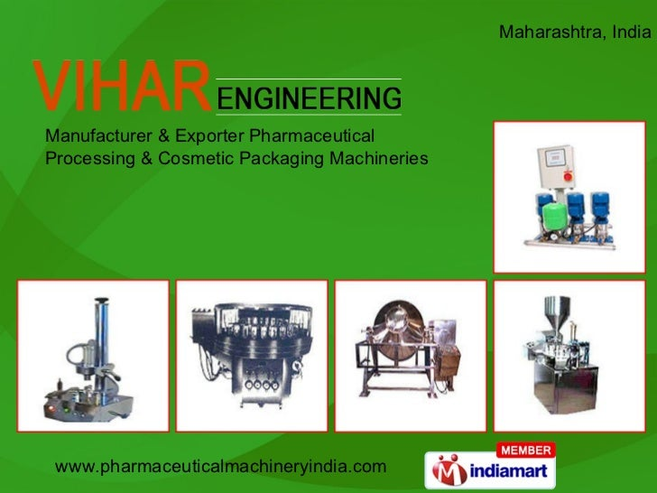 Maharashtra, India  Manufacturer & Exporter Pharmaceutical  Processing & Cosmetic Packaging Machineries