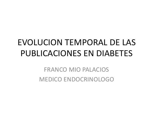 EVOLUCION TEMPORAL DE LAS PUBLICACIONES EN DIABETES FRANCO MIO PALACIOS MEDICO ENDOCRINOLOGO