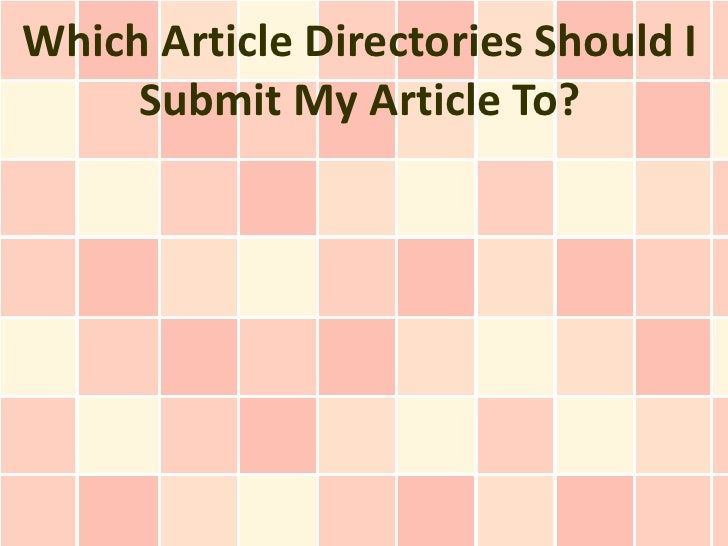 Which Article Directories Should I     Submit My Article To?