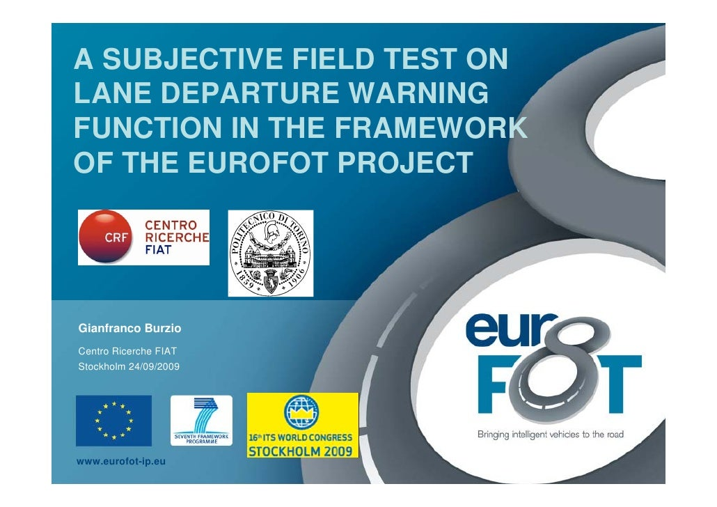 A SUBJECTIVE FIELD TEST ON LANE DEPARTURE WARNING FUNCTION IN THE FRAMEWORK OF THE EUROFOT PROJECT     Gianfranco Burzio C...