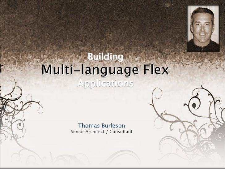 Building Multi-language (i18n) Flex           Applications              Thomas Burleson        Senior Architect / Consulta...