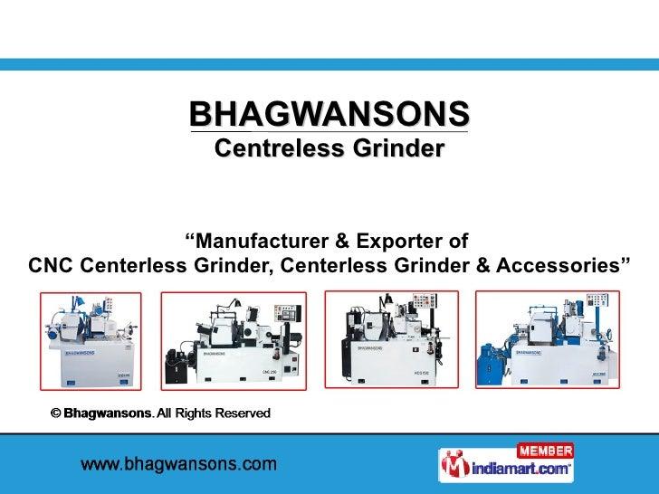 "BHAGWANSONS Centreless Grinder "" Manufacturer & Exporter of  CNC Centerless Grinder, Centerless Grinder & Accessories"""