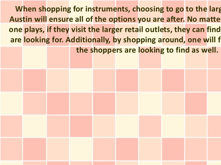 When shopping for instruments, choosing to go to the largAustin will ensure all of the options you are after. No matterone...