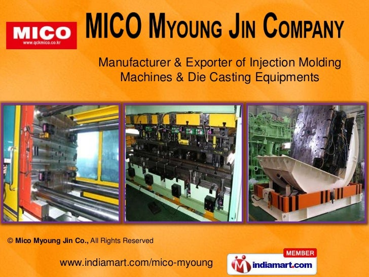 Manufacturer & Exporter of Injection Molding                             Machines & Die Casting Equipments© Mico Myoung Ji...