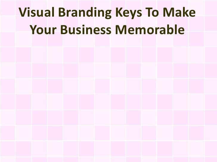 Visual Branding Keys To Make  Your Business Memorable