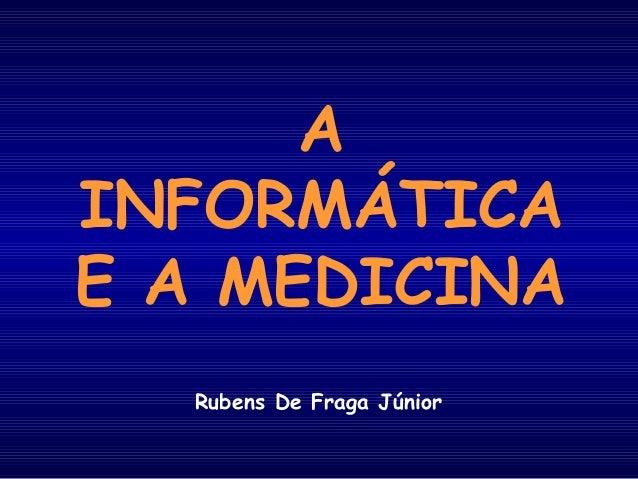 A INFORMÁTICA E A MEDICINA Rubens De Fraga Júnior