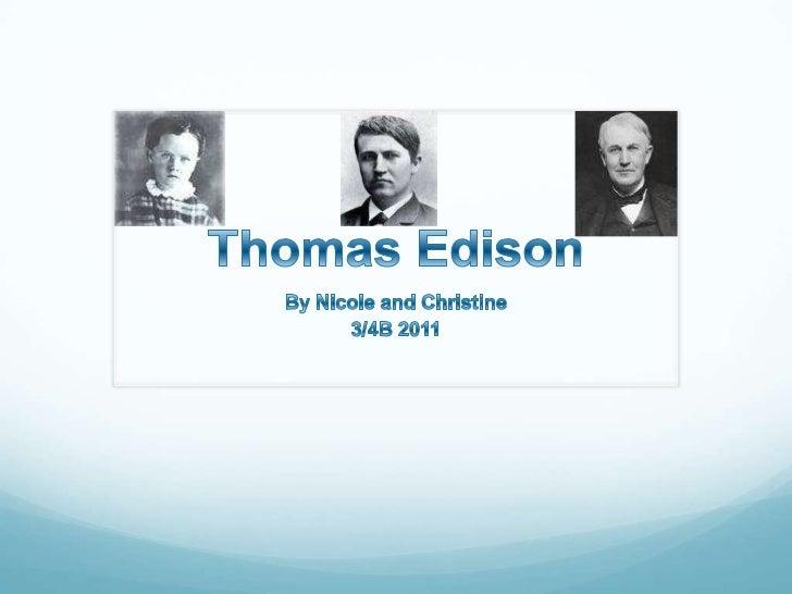 Thomas Edison<br />By Nicole and Christine<br />3/4B 2011<br />