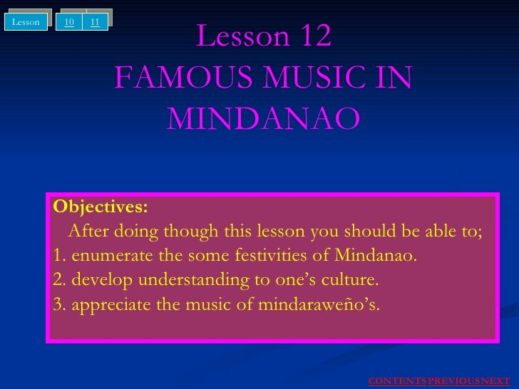 Lesson 12 FAMOUS MUSIC IN MINDANAO Objectives: After doing though this lesson you should be able to; 1. enumerate the some...