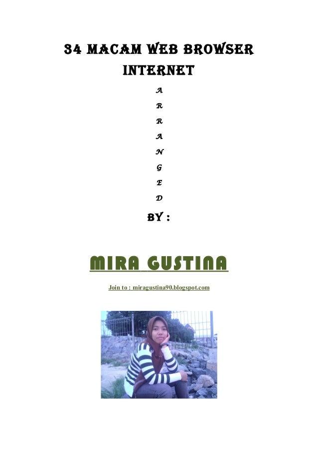 34 MACAM WEB BROWSER INTERNET A R R A N G E D  By :  MIRA GUSTINA Join to : miragustina90.blogspot.com