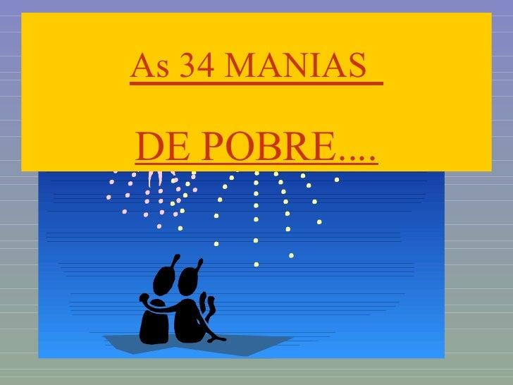 As 34 MANIAS   DE POBRE....