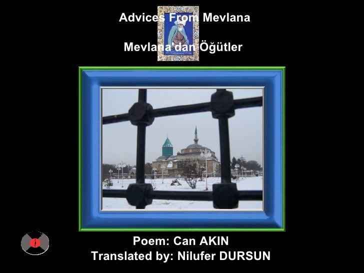 Advices From Mevlana Mevlana'dan Öğütler   Poem: Can AKIN  Translated by: Nilufer DURSUN