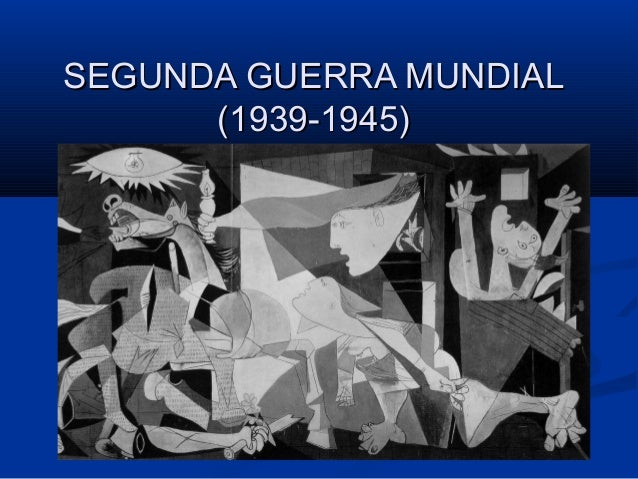 SEGUNDA GUERRA MUNDIALSEGUNDA GUERRA MUNDIAL (1939-1945)(1939-1945)