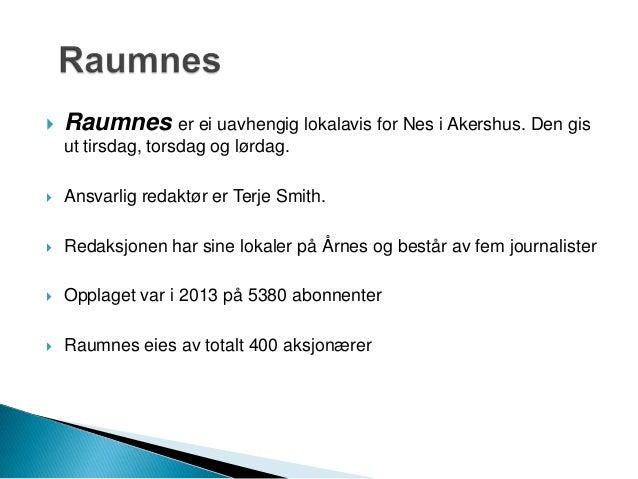  Raumnes er ei uavhengig lokalavis for Nes i Akershus. Den gis ut tirsdag, torsdag og lørdag.  Ansvarlig redaktør er Ter...