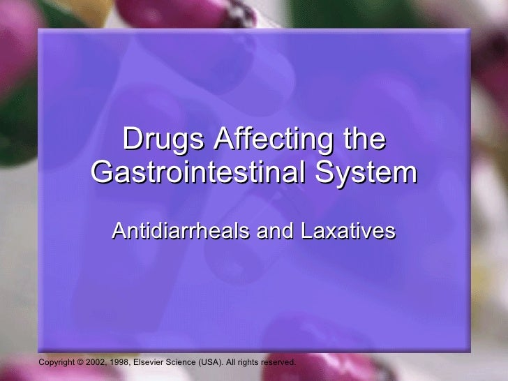Drugs Affecting the             Gastrointestinal System                   Antidiarrheals and LaxativesCopyright © 2002, 19...
