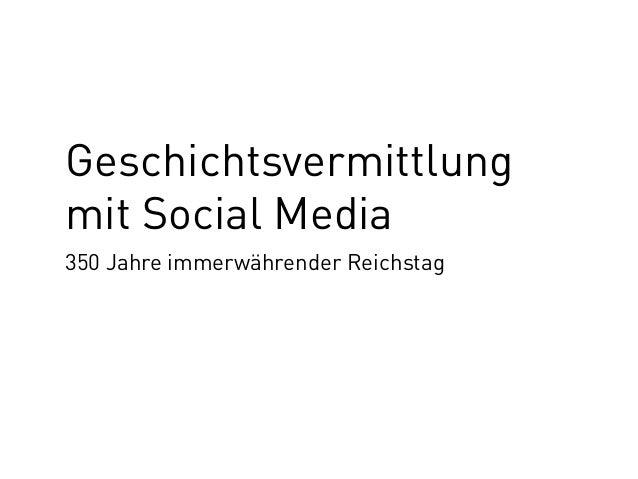Geschichtsvermittlungmit Social Media350 Jahre immerwährender Reichstag
