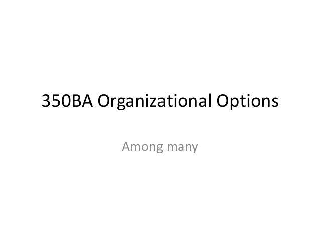 350BA Organizational Options Among many