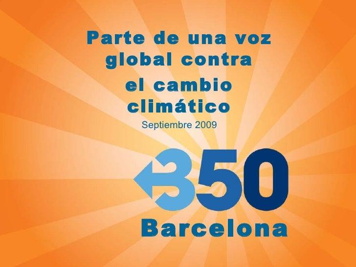 Parte de una voz global contra el cambio climático Septiembre 2009 Barcelona