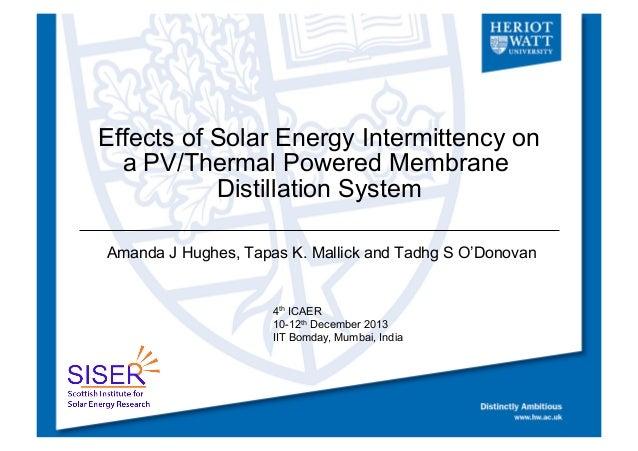Effects of Solar Energy Intermittency on a PV/Thermal Powered Membrane Distillation System Amanda J Hughes, Tapas K. Malli...