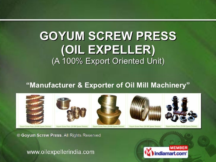 "GOYUM SCREW PRESS (OIL EXPELLER) (A 100% Export Oriented Unit) "" Manufacturer & Exporter of Oil Mill Machinery"""