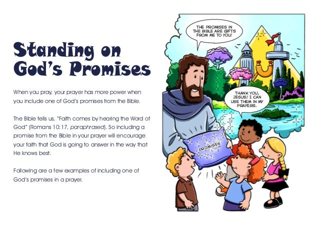 Standing on God's Promises When you pray, your prayer has more power when you include one of God's promises from the Bible...