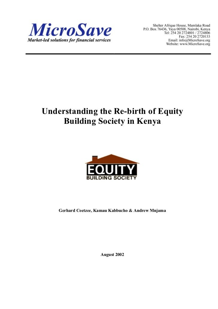 Understanding the Re-birth of Equity     Building Society in Kenya    Gerhard Coetzee, Kamau Kabbucho & Andrew Mnjama     ...