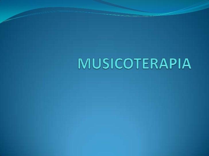 DEFINICIÓN• DEFINICIÓN DE MUSICOTERAPIA•  La musicoterapia es una técnica terapéutica cuyo uno de sus objetivos es  abrir,...
