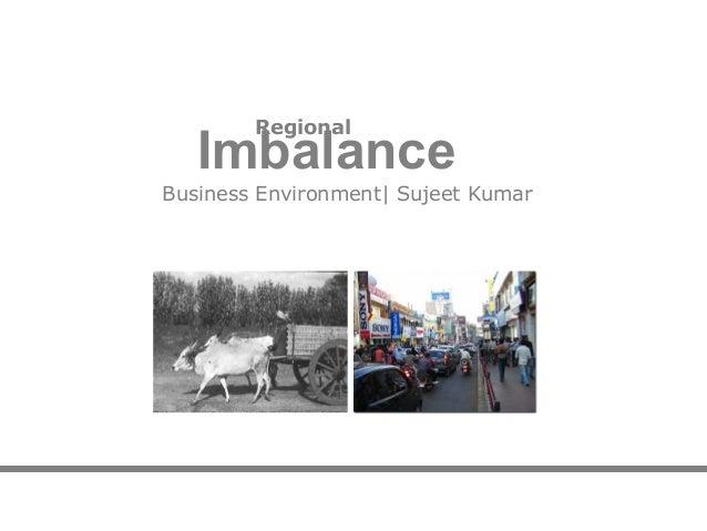 Regional   ImbalanceBusiness Environment| Sujeet Kumar