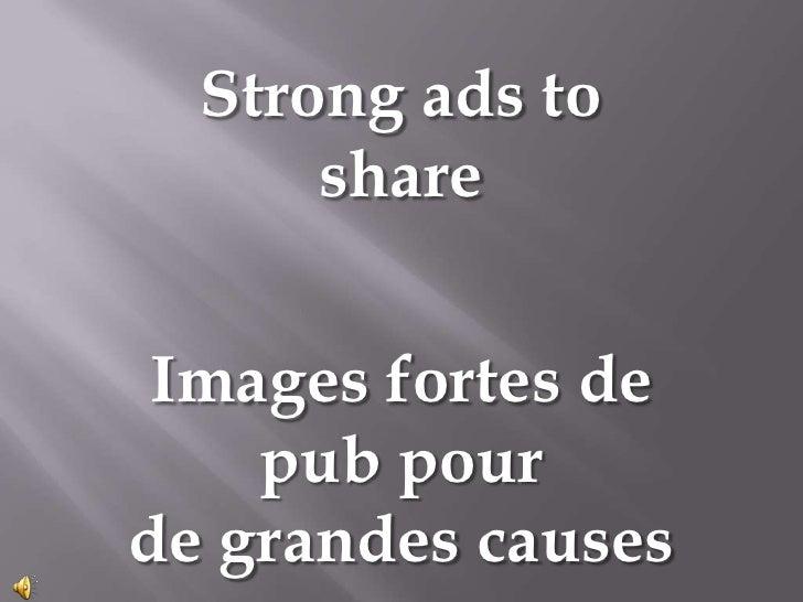Strongads to share<br />Images fortes de pub pour<br />de grandes causes<br />