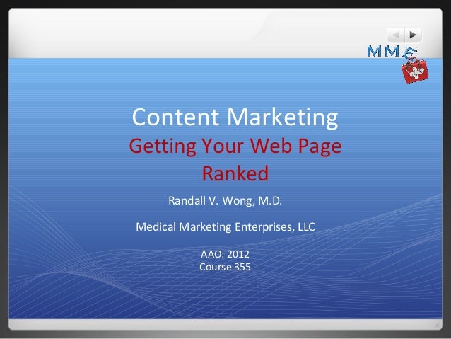 Content MarketingGetting Your Web Page        Ranked      Randall V. Wong, M.D.Medical Marketing Enterprises, LLC         ...