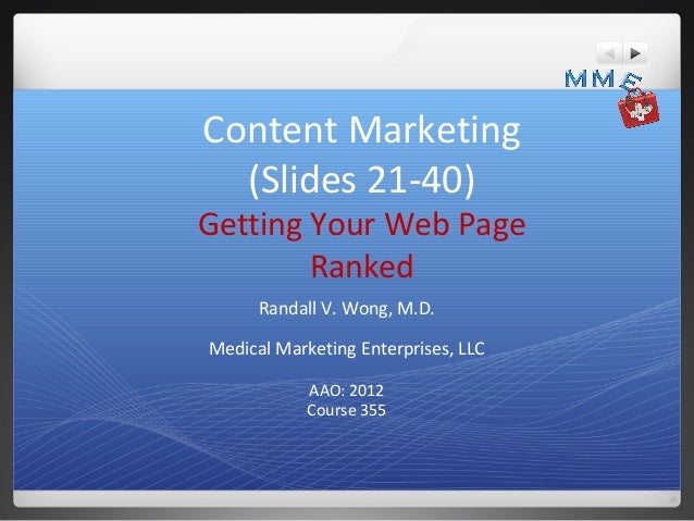 Content Marketing  (Slides 21-40)Getting Your Web Page        Ranked      Randall V. Wong, M.D.Medical Marketing Enterpris...