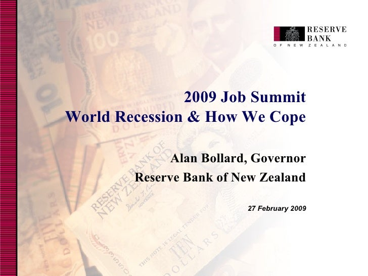 2009 Job Summit  World Recession & How We Cope Alan Bollard, Governor Reserve Bank of New Zealand 27 February 2009