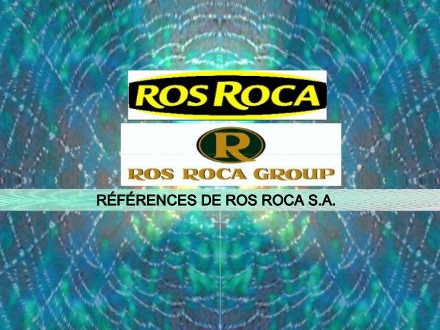 RÉFÉRENCES DE ROS ROCA S.A.