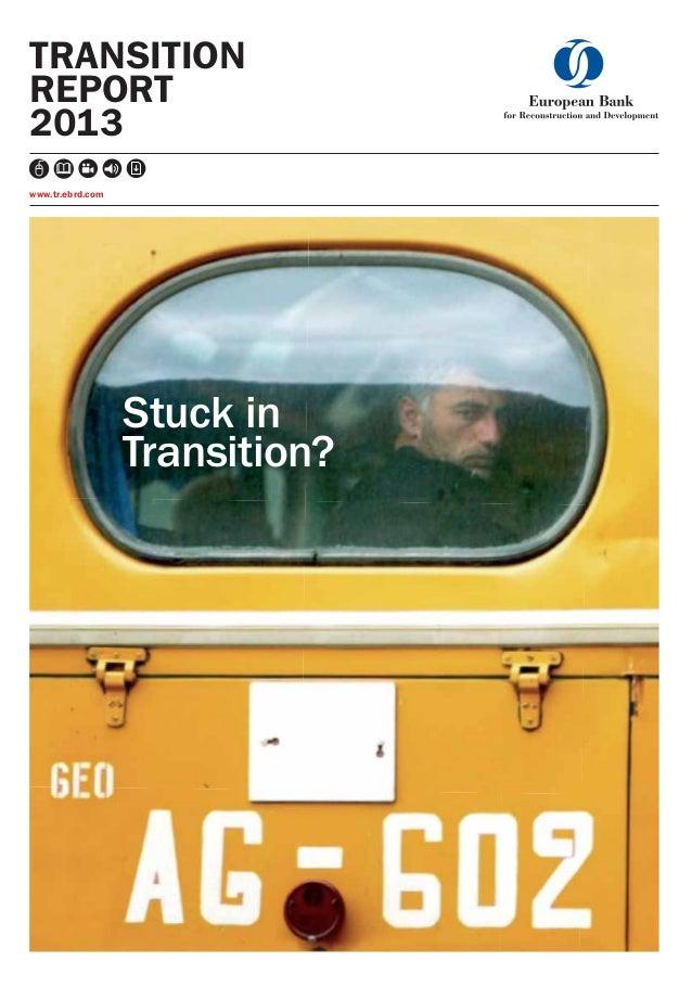 TRANSITION REPORT 2013 www.tr.ebrd.com  Stuck in Transition?