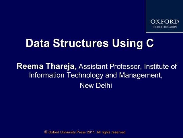 © Oxford University Press 2011. All rights reserved. Data Structures Using CData Structures Using C Reema TharejaReema Tha...
