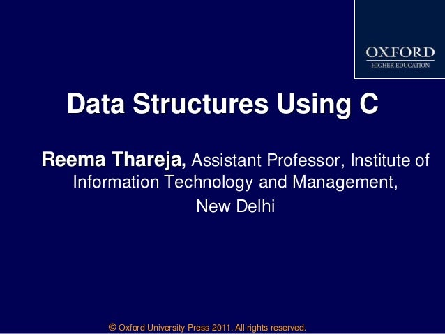 © Oxford University Press 2011. All rights reserved. Data Structures Using C Reema Thareja, Assistant Professor, Institute...