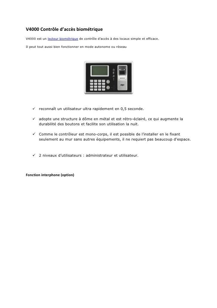 V4000 Contrôle d'accès biométrique V4000 est un lecteur biométrique de contrôle d'accès à des locaux simple et efficace.  ...