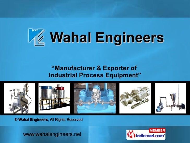 """Wahal Engineers """" Manufacturer & Exporter of  Industrial Process Equipment"""""""