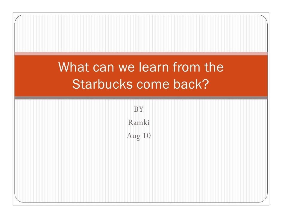 What can we learn from the  Starbucks come back?            BY           Ramki           Aug 10