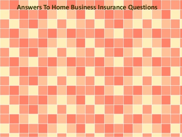 Answers To Home Business Insurance Questions