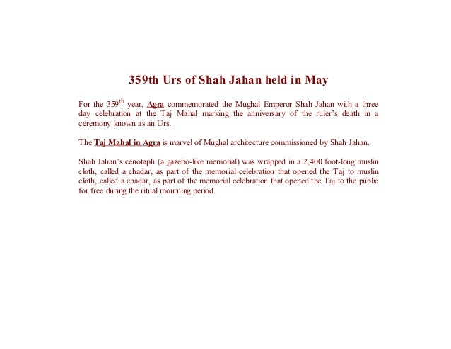 359th Urs of Shah Jahan held in May For the 359th year, Agra commemorated the Mughal Emperor Shah Jahan with a three day c...
